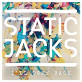 The Static Jacks - I'll Come Back
