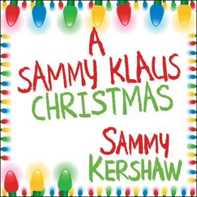 A Sammy Klaus Christmas - Sammy Kershaw