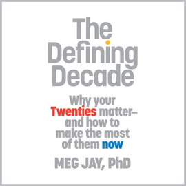The Defining Decade: Why Your Twenties Matter - and How to Make the Most of Them Now (Unabridged) audiobook