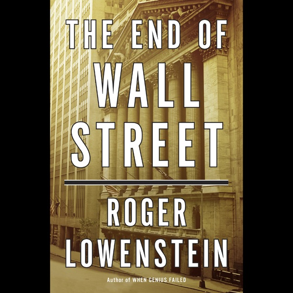 The End Of Wall Street Unabridged By Roger Lowenstein On Itunes