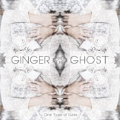 Ginger And The Ghost - One Type of Dark