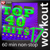 Top 40 Hits Remixed, Vol. 17 (60 Minute Non-Stop Workout Mix [128 BPM]) - Power Music Workout