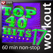 Top 40 Hits Remixed, Vol. 17 (60 Minute Non-Stop Workout Mix [128 BPM])