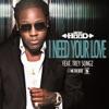 I Need Your Love feat Trey Songz Single