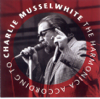 The Harmonica According to Charlie Musselwhite - Charlie Musselwhite