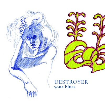 Your Blues - Destroyer