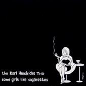 The Karl Hendricks Trio - Some Girls Like Cigarettes