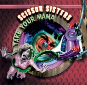 Track: Scissor Sisters - Take Your Mama Out