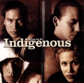 Indigenous - Now That You're Gone