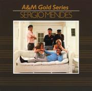 A&M Gold Series: Sergio Mendez - Sergio Mendes - Sergio Mendes
