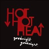 Hot Hot Heat - Goodnight Goodnight