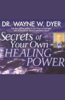 Dr. Wayne W. Dyer - Secrets of Your Own Healing Power (Original Staging Nonfiction)  artwork