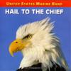 Hail to the Chief - US Marine Band