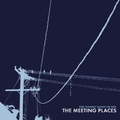 The Meeting Places - Now I Know You Could Never Be the One