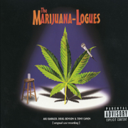 The Marijuana-Logues (Original Cast Recording) - Arj Barker, Doug Benson & Tony Camin - Arj Barker, Doug Benson & Tony Camin