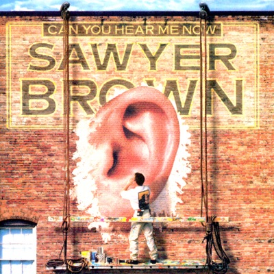Can You Hear Me Now - Sawyer Brown