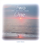 Larry Karol - Two are Better Than One/Shema Koleinu