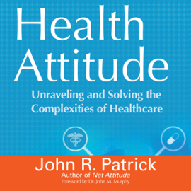 Health Attitude: Unraveling and Solving the Complexities of Healthcare (Unabridged) audiobook