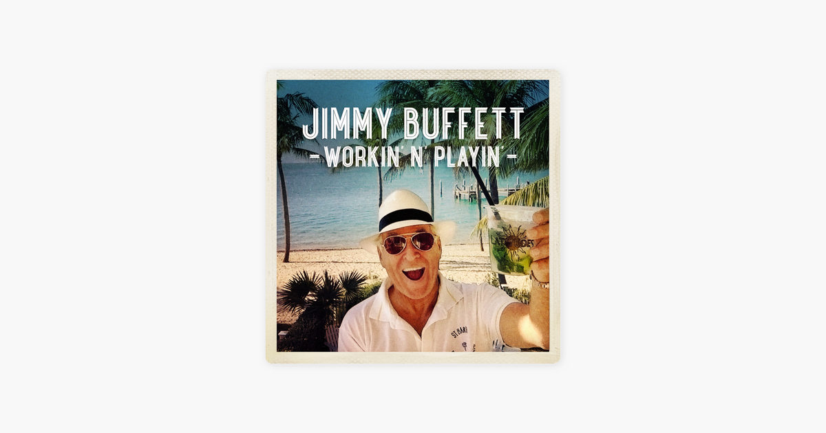 Workin\' \'N\' Playin\' - Single by Jimmy Buffett on Apple Music