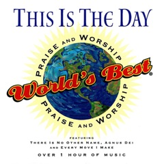 World's Best Praise & Worship: This Is the Day