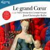 Le grand cœur - Jean-Christophe Rufin