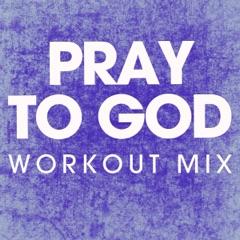 Pray to God (Workout Mix)