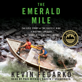 The Emerald Mile: The Epic Story of the Fastest Ride in History through the Heart of the Grand Canyon (Unabridged) audiobook