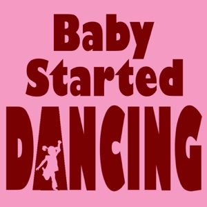 Baby Started Dancing