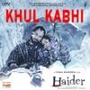 Khul Kabhi From Haider Single