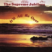 The Supreme Jubilees - It'll All Be Over