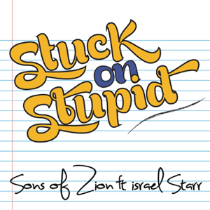Sons Of Zion - Stuck On Stupid feat. Israel Starr