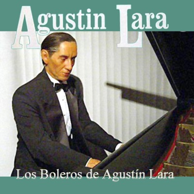 Los Boleros de Agustin Lara - Agustín Lara