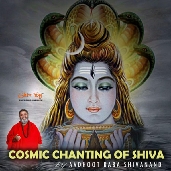 ShivYog Chants Cosmic Chanting of Shiva by Avdhoot Baba