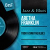 Today I Sing the Blues (feat. Ray Bryant Combo) [Mono Version] - EP, Aretha Franklin