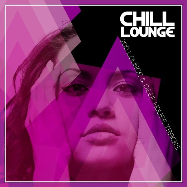 Chill Lounge - 200 Lounge & Deep House Tracks