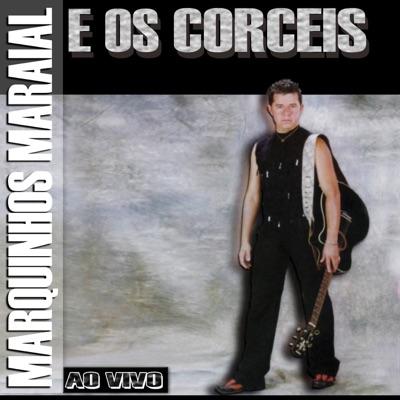 Marquinhos Maraial & Os Corceis (Ao Vivo) - Marquinhos Maraial