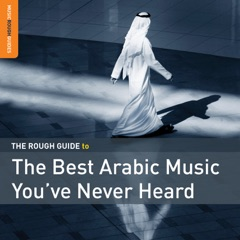 Rough Guide to the Best Arabic Music You've Never Heard