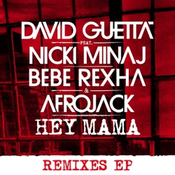 Hey Mama feat Nicki Minaj Bebe Rexha Afrojack Remixes EP