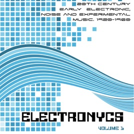 ‎Electronycs Vol 1, 20th Century Early Electronic, Noise and Experimental  Music  1920-1960 by Various Artists