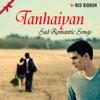 Tanhaiyan - Sad Romantic Songs
