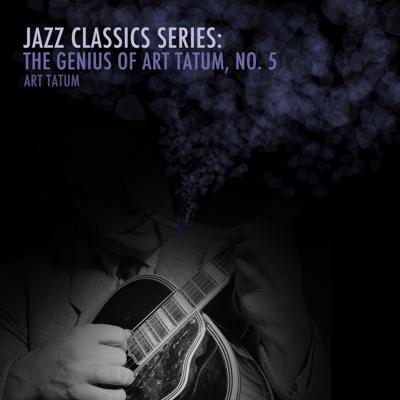 Jazz Classics Series: The Genius of Art Tatum, No. 5 - Art Tatum