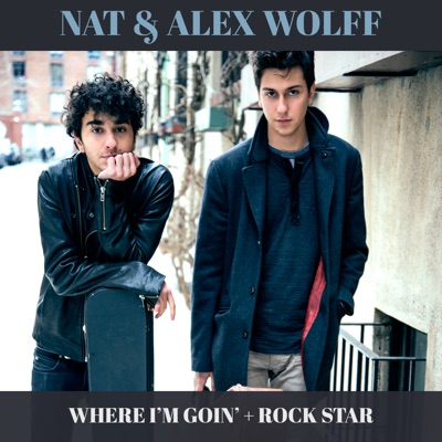 Where I'm Goin' + Rock Star - Single - Nat and Alex Wolff