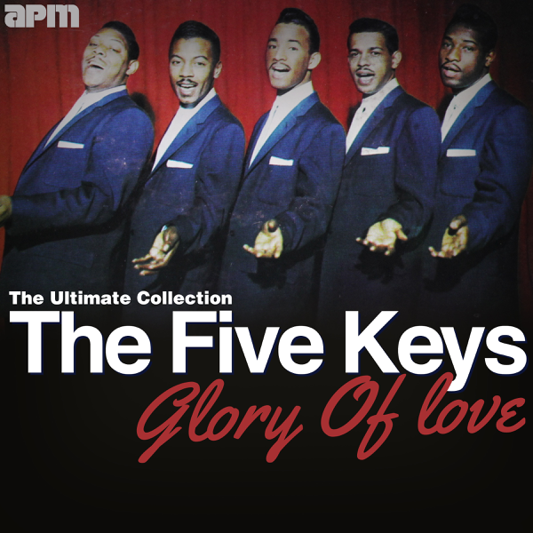 Glory of Love - The Ultimate 5 Keys Collection by The Five Keys on Apple  Music