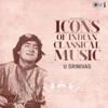 Icons of Indian Classical Music U Srinivas