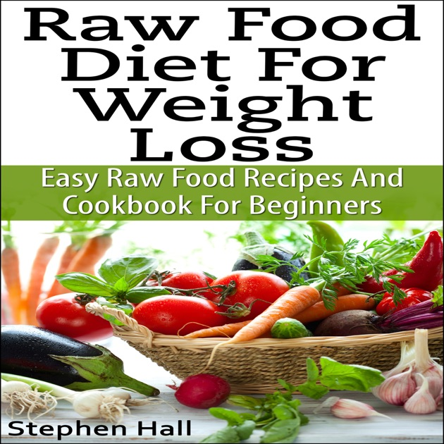 Raw food diet for weight loss easy raw food recipes and raw food raw food diet for weight loss easy raw food recipes and raw food cookbook for beginners unabridged by stephen hall download raw food diet for weight forumfinder Choice Image