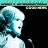 Good News, Dusty Springfield