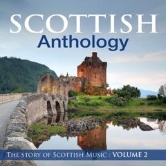 Scottish Anthology : The Story of Scottish Music, Vol. 2