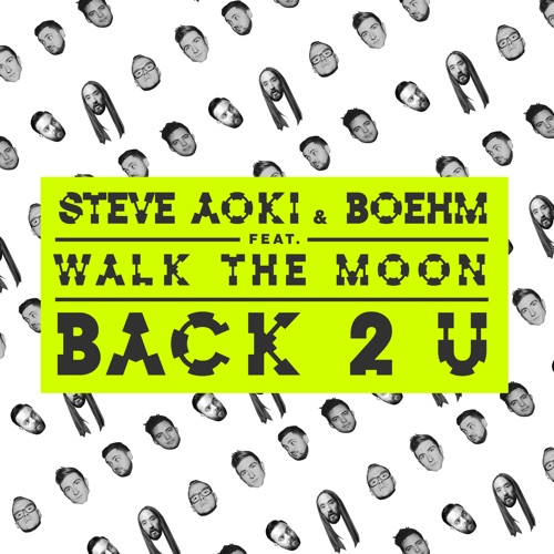 Steve Aoki & Boehm - Back 2 U (feat. WALK THE MOON) - Single