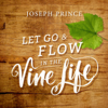 Let Go and Flow in the Vine Life - Joseph Prince