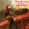 These Fifty Years - The Best of John Howard - John Howard